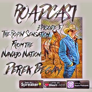 Episode 37 The Ropin' Sensation from the Navajo Nation Derek Begay
