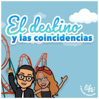 EL DESTINO Y LAS COINCIDENCIAS 🔮 (Life: A Rollercoaster)