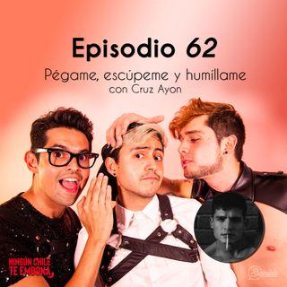 """Ep 62 """"Pégame, Escúpeme y Humíllame"""" con Cruz Ayon"""