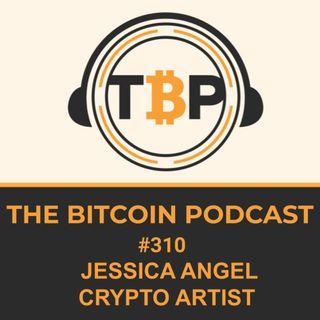 The Bitcoin Podcast #310- Jessica Angel Crypto Artist