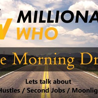 Morning Drive Episode 14 - Side Hustles / Second Jobs / Moonlighting lifestyle and growth