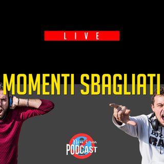LIVE Podcast #9: MOMENTI SBAGLIATI
