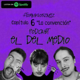 T2 E6 - La convención #TomásGonzález