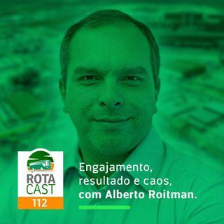 Rotacast CSP #112 - Engajamento, resultado e caos, com Alberto Roitman