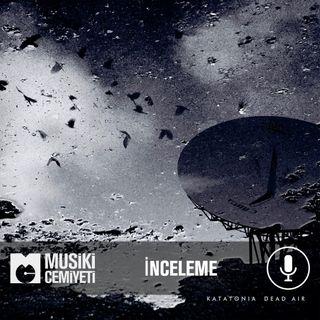 Musiki Cemiyeti - Katatonia Dead Air Albüm İncelemesi
