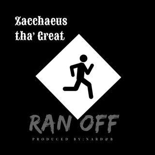 Zacchaeus Tha Great- Ran Off