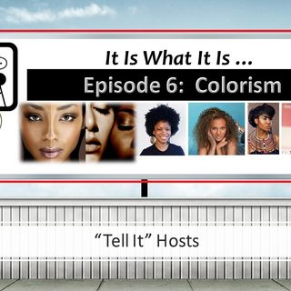 It Is What It Is- Episode 6: Colorism... (Hosts Ashlee Nicole & Alexandria Benn)
