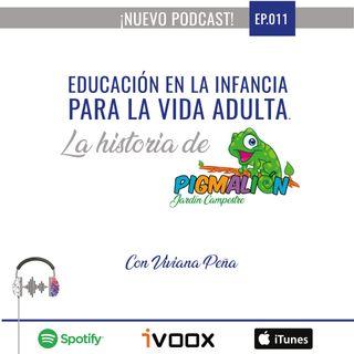 Ep11: Educación en la infancia para la vida adulta. La Historia de Pigmalión Jardín Campestre con Viviana Peña