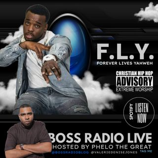 NEW PROJECT (BOSS RADIO LIVE), HOSTED BY PHELO THE GREAT : SPECIAL GUEST: F.L.Y. (FOREVER LIVES YAHWEH)
