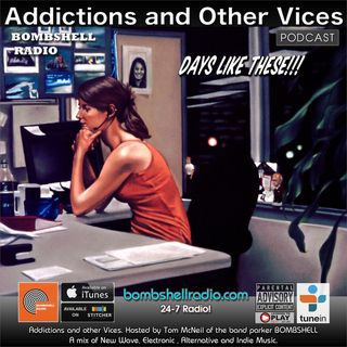 Addictions and Other Vices 551 - Days Like These!!!