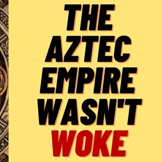 THE AZTEC EMPIRE WAS A BAD PLACE TO GROW UP