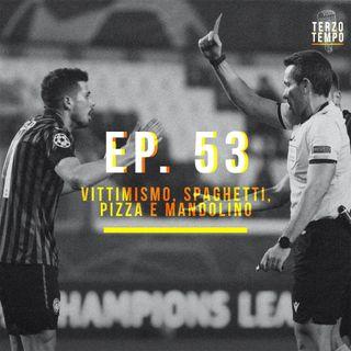 Ep.53 - Vittimismo, spaghetti, pizza e mandolino