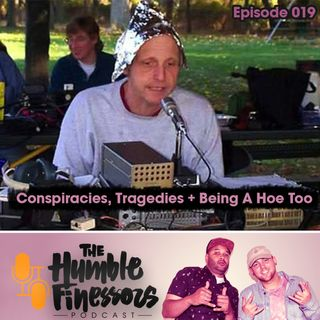 019 - Conspiracies, Tragedies + Being A Hoe Too