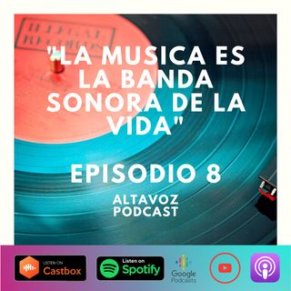 Ep. 8 La Musica es la banda sonora de la vida