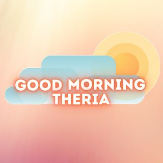 Good Morning Theria