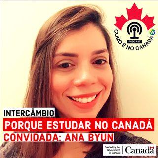 Porque Estudar no Canadá | Ana Byun | Ep.4