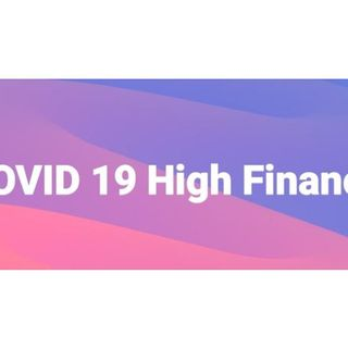 COVID 19 - High Finance/Operating Without Cash: 619-768-2945