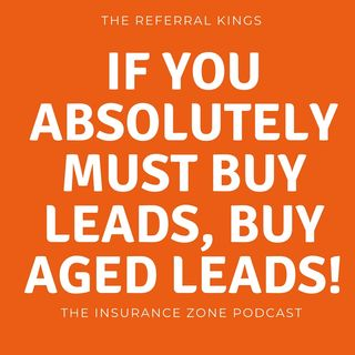 If You Absolutely Must Buy Leads, Buy AGED Leads!