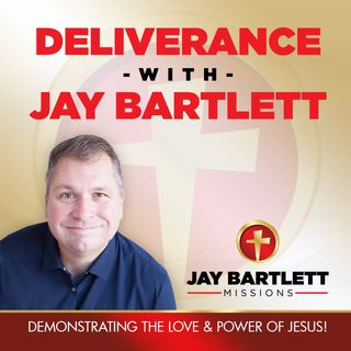 Deliverance with Jay Bartlett: Satan's Curses Cannot Touch the Spirit!