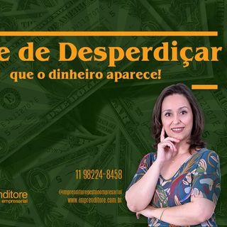 Pare de Desperdiçar que o Dinheiro Aparece