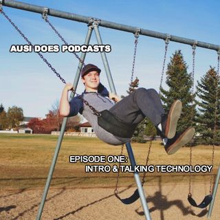 Ausi Does Podcasts! EPISODE ONE: Intro & Talking Technology!