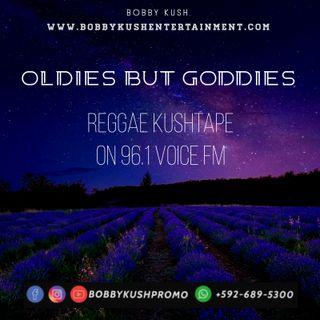 BOBBY KUSH OLDIES BUT GOODIES REGGAE KUSHTAPE 96.1 VOICE FM GUYANA (+592-689-5300)