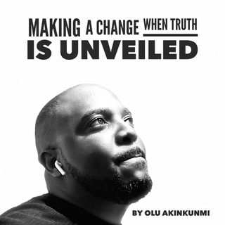 #25 Making a change when truth is unveiled.