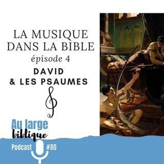 #80 La musique dans la Bible - ép. 04 David et les psaumes