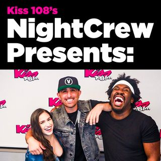 Kiss 108's NightCrew Presents:
