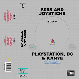 Episode 16: PlayStation, DC and Kanye