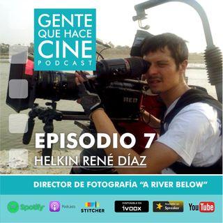 """EP7: CINE Y DIRECCIÓN DE FOTOGRAFÍA (Helkin René Díaz: """"A River Below"""")"""
