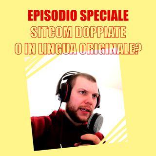 Episodio Speciale - Sitcom doppiate o in lingua originale?