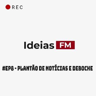 #Ep8 - PND - Plantão de Notícias e Deboche