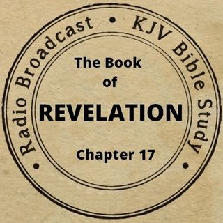 The Book of Revelation Chapter 17 (Part 1) (A King James Verse-by-Verse Bible Study)