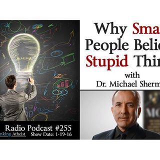Why Smart People Believe Stupid Things (with Dr. Michael Shermer)