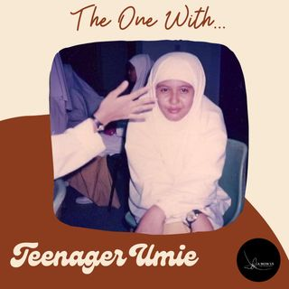 Episode 18: The One With Teenager Umie