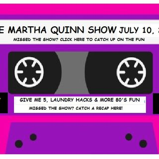 The Martha Quinn Show- Give Me 5, Laundry Hacks & More