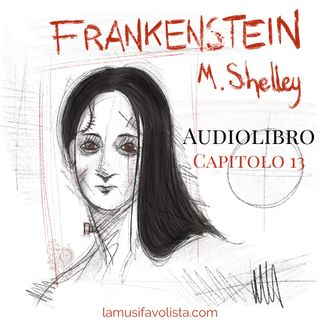 FRANKENSTEIN - M. Shelley ☆ Capitolo 13 ☆ Audiolibro ☆