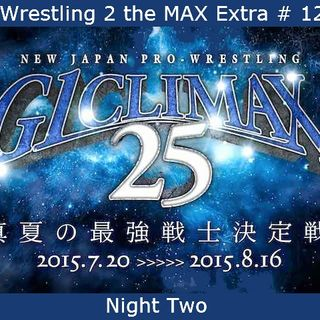 W2M Extra # 12:  NJPW G1 Climax 25 Night 2 Review