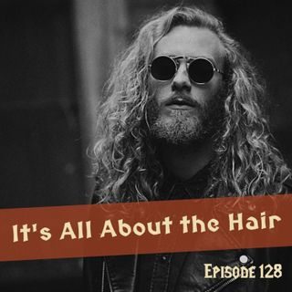FC 128: It's All About the Hair