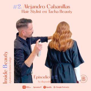 Episodio 2. Todo sobre pelo con Alejandro Cabanillas de Tacha Beauty