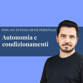 Episodio 169 - Autonomia e condizionamenti: cosa ostacola la tua vera libertà