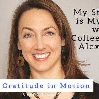 1104 My Strength Is My Story with Colleen Kelly Alexander, Gratitude in Motion