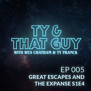Ep. 005 - Great Escapes and The Expanse S1E4