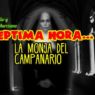 Septima Hora la historia de la monja del campanario.