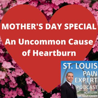 Mother's Day Special - An Uncommon Cause Of Heartburn