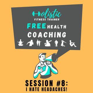 FREE HEALTH COACHING #8: I Hate Headaches!