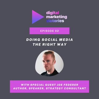 Ep 2: Doing Social Media The Right Way – Interview with Joe Federer