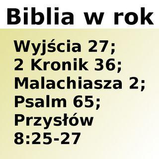 077 - Wyjścia 27, 2 Kronik 36, Malachiasza 2, Psalm 65, Przysłów 8:25-27