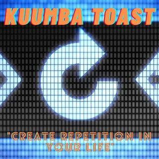 Kuumba Toast - Create Repetition in your life (main)
